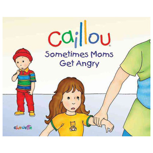 Caillou Sometimes Moms Get Angry, children's book
