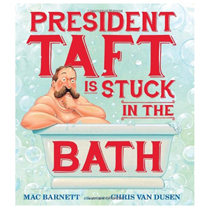 President Taft is Stuck in the Bath, children's book