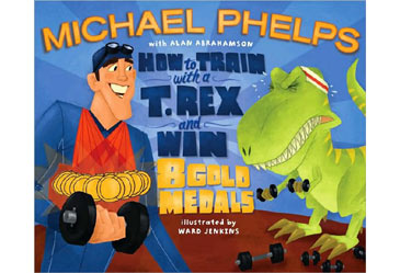HowtoTrainwithaT.RexandWin8GoldMedals,MichaelPhelps,Children'sBook