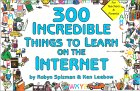 300 Incredible Things to Learn on the Internet