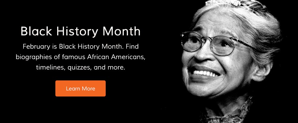 February is Black History Month. Find biographies of famous African Americans, timelines, quizzes, and more.
