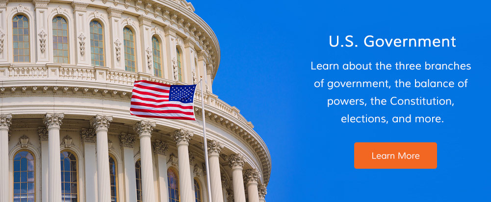 Learn about the three branches of government, the balance of powers, the Constitution, elections, and more.