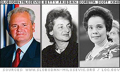 Slobodan Milosevic, Betty Friedan, and Coretta Scott King