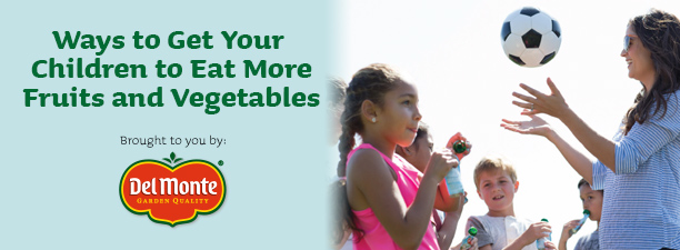 Ways to get your children to eat more fruits and vegetables, Brought to you by Del Monte
