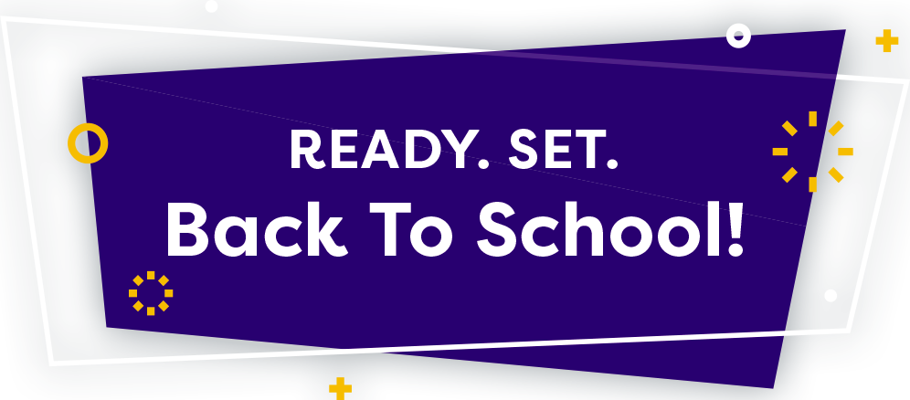 Ready. Set. Back To School!
